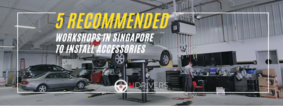 5 Recommended Workshops In Singapore To Install Your Accessories